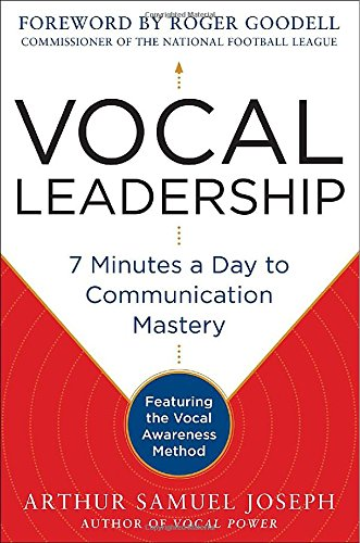 Vocal Leadership  7 Minutes A Day To Communication Mastery  With A Foreword By Roger Goodell