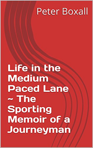 Life in the Medium Paced Lane ~ The Sporting Memoir of a Journeyman