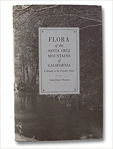 Flora of the Santa Cruz Mountains of California: A Manual of the Vascular Plants, Thomas, John Hunter