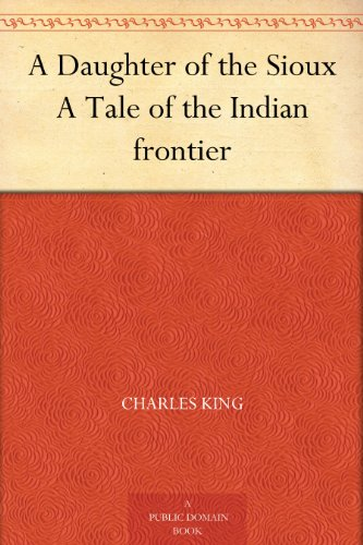 A Daughter of the Sioux A Tale of the Indian frontier