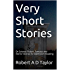 Very Short Stories: Or Science Fiction, Fantasy and Horror Stories for Bathroom Reading