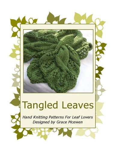 Tangled Leaves: Hand Knitting Patterns For Leaf Lovers (Leaf Knitting Pattern)