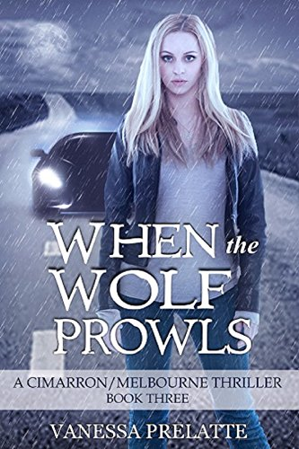 When the Wolf Prowls: A Cimarron/Melbourne Thriller - Book Three by [Prelatte, Vanessa]