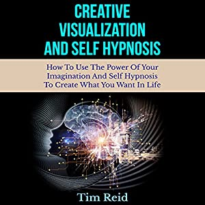 Creative Visualization and Self-Hypnosis Audiobook