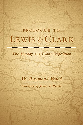 Prologue to Lewis and Clark: The Mackay and Evans Expedition