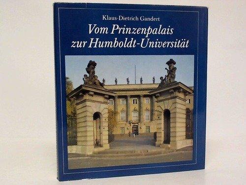 Vom Prinzenpalais zur Humboldt-Universität. Die historische Entwicklung des Universitätsgebäudes in Berlin mit seinen Gartenanlagen und Denkmälern