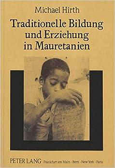 Book Traditionelle Bildung Und Erziehung in Mauretanien: Zum Entwicklungspolitischen Potential Der Maurischen Mahadra (Europaeische Hochschulschriften / European University Studie)