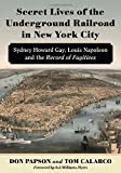 img - for Secret Lives of the Underground Railroad in New York City: Sydney Howard Gay, Louis Napoleon and the Record of Fugitives by Don Papson (2015-01-28) book / textbook / text book
