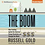 The Boom: How Fracking Ignited the American Energy Revolution and Changed the World | Russell Gold