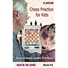 Chess Practice for Kids: Mate in One (Exercises with Father Book 1)