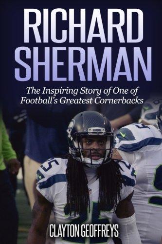 Richard Sherman: The Inspiring Story of One of Football's Greatest Cornerbacks (Football Biography Books)