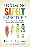 Becoming Safely Embodied: A Guide to Organize Your