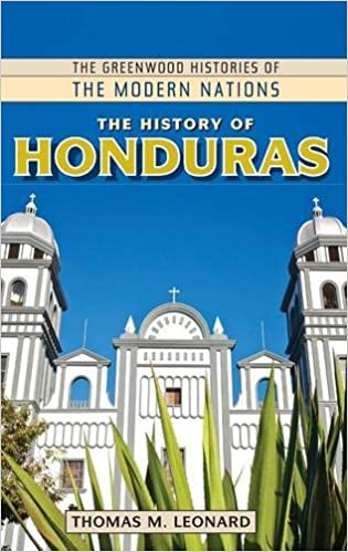 The History of Honduras (The Greenwood Histories of the Modern ...