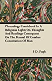Phrenology Considered in a Religious Light; or, Thoughts and Readings Consequent on the Perusal of Combes Constitution of Man, S. d. Pugh and S. D. Pugh, 1446070107