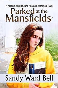 Parked at the Mansfields': A modern twist of Jane Austen's Mansfield Park by [Bell, Sandy Ward]