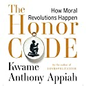 The Honor Code: How Moral Revolutions Happen Audiobook by Kwame Anthony Appiah Narrated by Kwame Anthony Appiah