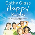 Happy Kids: The Secrets to Raising Well-Behaved, Contented Children Audiobook by Cathy Glass Narrated by DeNica Fairman