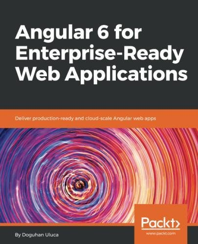 Angular 6 for Enterprise-Ready Web Applications: Deliver production-ready and cloud-scale Angular web apps by Packt Publishing - ebooks Account