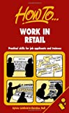 Work in Retail: Practical skills for job applicants and trainees (How to books)
