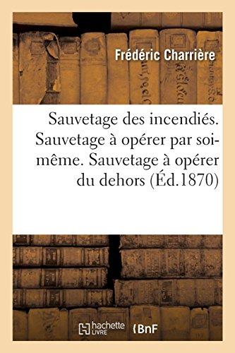 Sauvetage Des Incendiés. Sauvetage À Opérer Par Soi-Mème. Sauvetage À Opérer Du Dehors (French Edition)