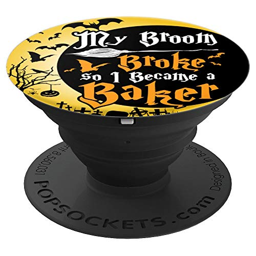 My Broom Broke So I Became A Baker Funny Halloween PopSockets Grip and Stand for Phones and Tablets ()