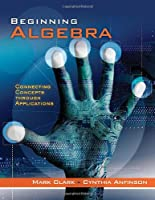 Beginning Algebra: Connecting Concepts Through Applications Front Cover