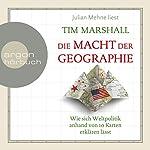Die Macht der Geographie: Wie sich Weltpolitik anhand von 10 Karten erklären lässt | Tim Marshall