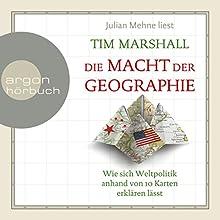 Die Macht der Geographie: Wie sich Weltpolitik anhand von 10 Karten erklären lässt Hörbuch von Tim Marshall Gesprochen von: Julian Mehne
