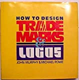 How to Design Trademarks and LOGOS, Murphy, John A. and Rowe, Michael, 0891342435