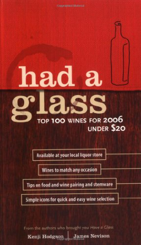 Had a Glass: The Top 100 Wines for 2006 by James Nevison, Kenji Hodgson