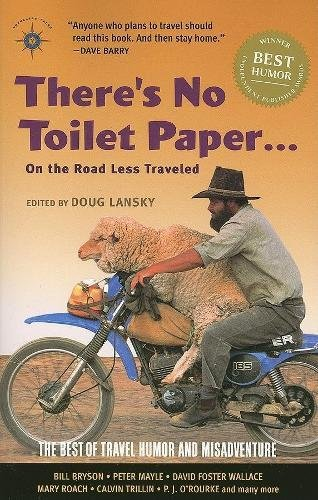 There's No Toilet Paper . . . on the Road Less Traveled: The Best of Travel Humor and Misadventure (Travelers' Tales)