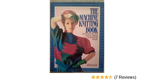 The Machine Knitting Book John Allen Melanie Miller Sandra