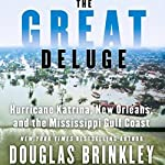 The Great Deluge: Hurricane Katrina, New Orleans, and the Mississippi Gulf Coast | Douglas Brinkley