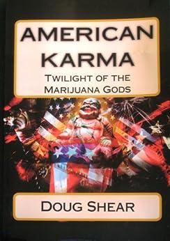 American Karma - Twilight of the Marijuana Gods by [Shear, Doug]
