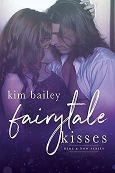 Fairytale Kisses (Here & Now Book 2) by [Bailey, Kim]