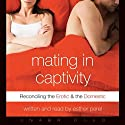 Mating in Captivity: Reconciling the Erotic & the Domestic Audiobook by Esther Perel Narrated by Esther Perel