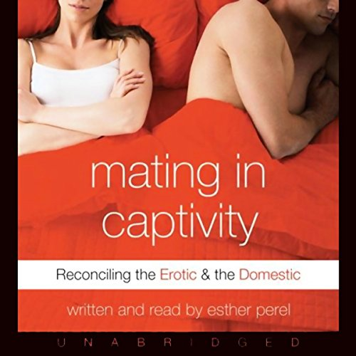 Mating in Captivity: Reconciling the Erotic & the Domestic cover