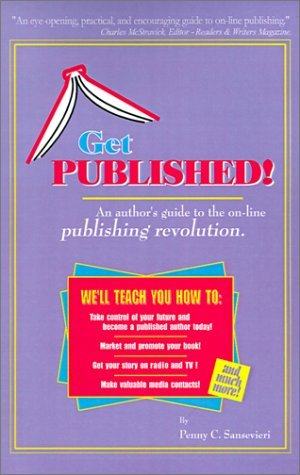 Get Published!: An Author's Guide to the On-line Publishing Revolution by Penny C. Sansevieri (2001-06-06)