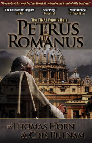 Petrus Romanus: The Final Pope Is Here (The End Times Bible Prophecy And Promises)