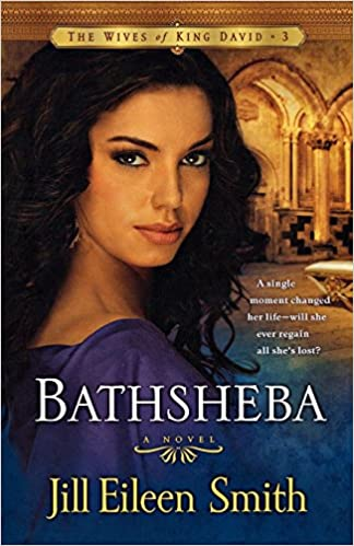 Bathsheba A Novel The Wives Of King David Volume 3 Jill Eileen Smith 9780800733223 Amazon Books