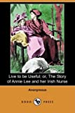Live to Be Useful; or, the Story of Annie Lee and Her Irish Nurse, Anonymous, 1406524166