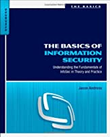 The Basics of Information Security: Understanding the Fundamentals of InfoSec in Theory and Practice Front Cover