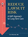 Reduce Lawsuit Risk : A QAPI Approach for Long-Term Care, Callahan, Erin and MacDonald, Olivia, 1556451458