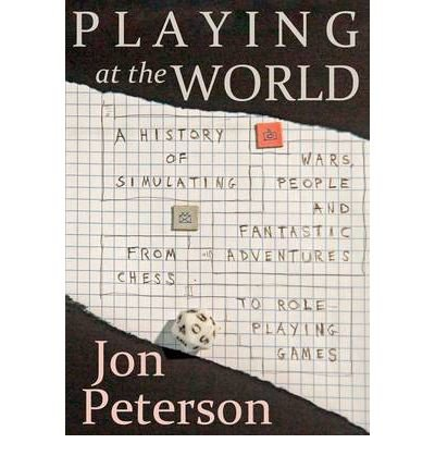 Playing at the World: A History of Simulating Wars, People and Fantastic Adventures, from Chess to Role-Playing Games (Paperback) - Common