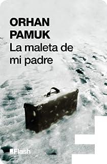 La maleta de mi padre par Pamuk