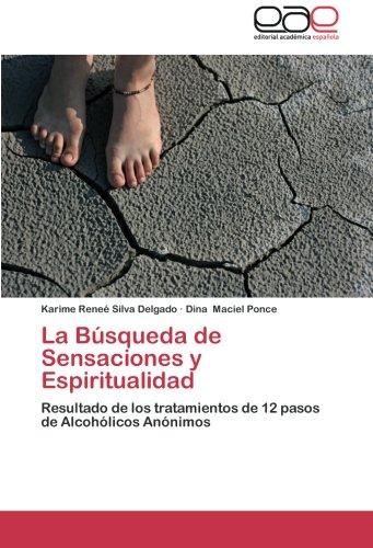 Download La Búsqueda de Sensaciones y Espiritualidad: Resultado de los tratamientos de 12 pasos de Alcohólicos Anónimos (Spanish Edition) pdf epub