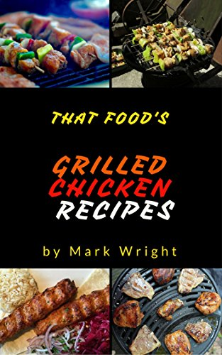 Grilled Chicken Recipes : 50 Delicious of Grilled Chicken Cookbook (Grilled Chicken Recipes, Grilled Chicken Cookbook, Grilled Recipes, Easy Grilled Recipes) (Mark Wright Cookbook Series No.11)