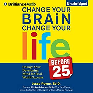 Change Your Brain, Change Your Life (Before 25) Audiobook