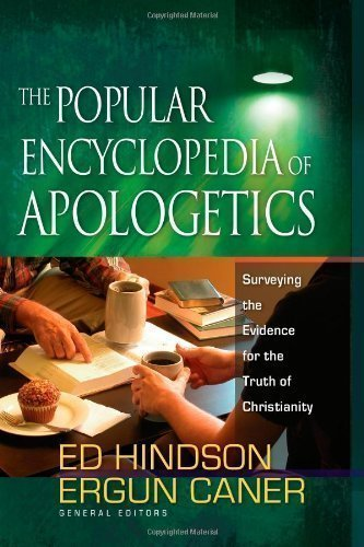 POPULAR ENCYCLOPEDIA OF APOLOGETICS THE by HINDSON & CANER published by Harvest House Publishers (2008)
