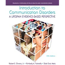 Introduction to Communication Disorders: A Lifespan Evidence-Based Perspective (5th Edition) (Pearson Communication Sciences and Disorders)